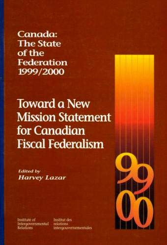 Canada: The State of the Federation, 1999-2000 - Toward a New Mission Statement for Canadian Fiscal...