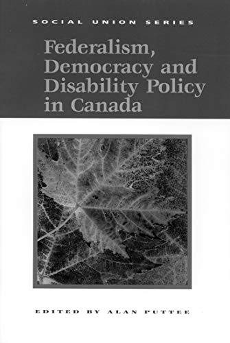 Federalism, Democracy and Disability Policy in Canada -: Puttee, Alan
