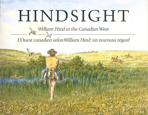 Hindsight: William Hind in the Canadian West / L'Ouest canadien selon William Hind: un nouveau re...