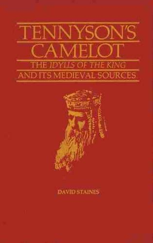 Tennyson's Camelot: The Idylls of the King: David Staines