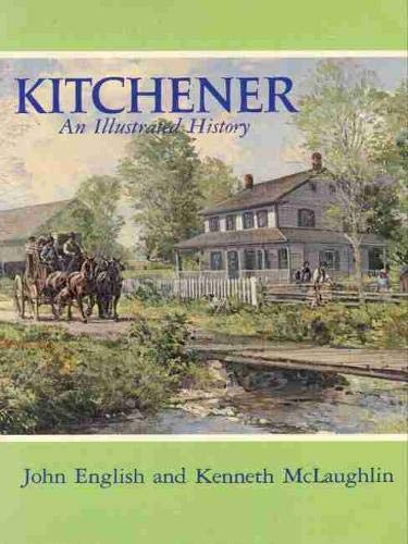 Kitchener : An Illustrated History: John English; Kenneth