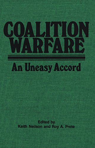 COALITION WARFARE an Uneasy Accord: Neilson, Keith and Roy A. Prete (editors)