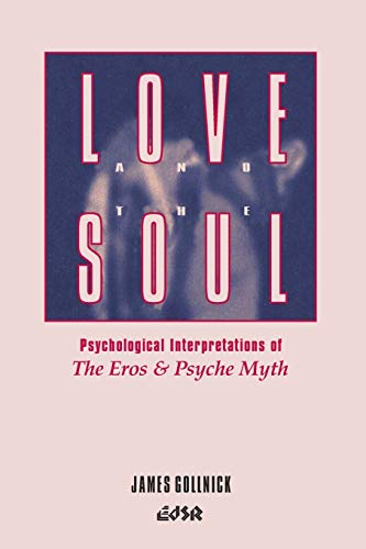 Love and the Soul: Psychological Interpretations of the Eros and Psyche Myth (Editions SR): ...