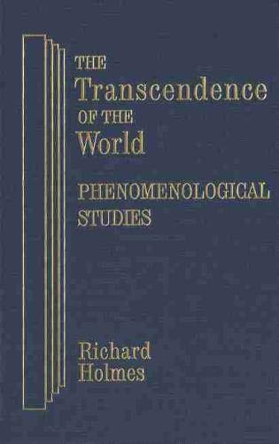 The Transcendence of the World: Phenomenological Studies: Holmes, Richard