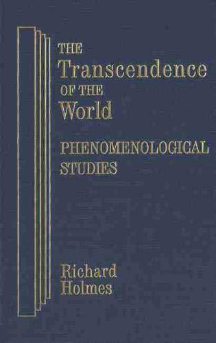 The Transcendence of the World: Phenomenological Studies: Holmes, Richard