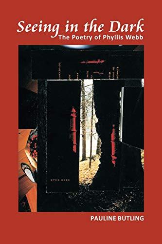Seeing in the Dark: The Poetry of Phyllis Webb: Pauline Butling