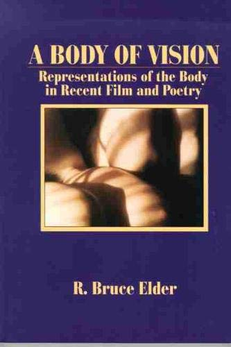 A Body of Vision: Representations of the Body in Recent Films and Poetry: Elder, R. Bruce