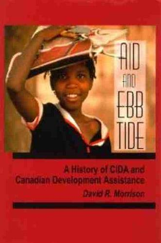 Aid and Ebb Tide: A History of CIDA and Canadian Development Assistance (Hardback): David R ...