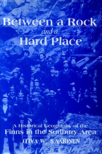 9780889203532: Between a Rock and a Hard Place: A Historical Geography of the Finns in the Sudbury Area