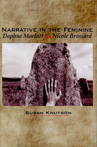 Narrative in the Feminine Daphne Marlatt and Nicole Brossard: Susan Knutson