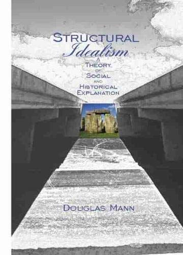 Structural Idealism: A Theory of Social and Historical Explanation (Hardback): Professor King s ...