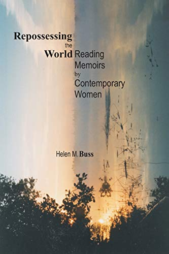 9780889204096: Repossessing the World: Reading Memoirs by Contemporary Women (Life Writing)