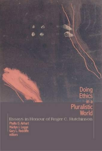 Doing Ethics in a Pluralistic World: Essays in Honour of Roger C. Hutchinson (Comparative Ethics)