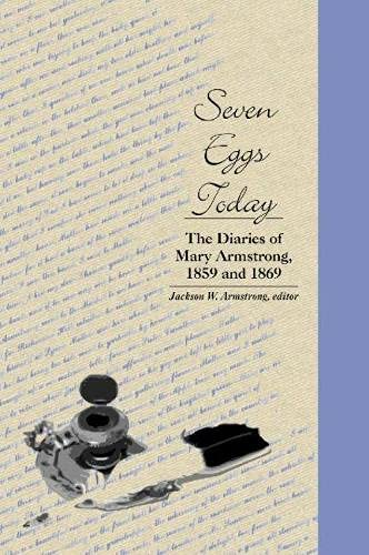 Seven Eggs Today: The Diaries of Mary Armstrong, 1859 and 1869 (Hardback): Mary Armstrong, Jackson ...