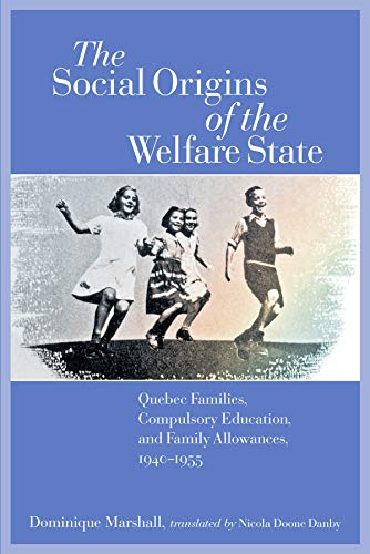 The Social Origins of the Welfare State: Quebec Families, Compulsory Education, and Family ...