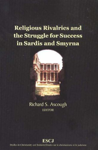 Religious Rivalries and the Struggle for Success in Sardis and Smyrna: Richard S. Ascough, Editor, ...