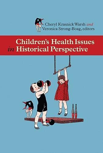 Children's Health Issues in Historical Perspective: Warsh, Cheryl Krasnick; Strong-Boag, ...