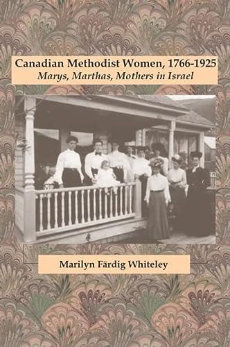 Canadian Methodist Women, 1766-1925: Marys, Marthas, Mothers in Israel (Hardback): Marilyn Fardig ...