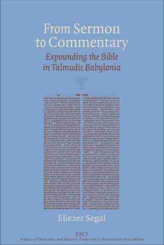 From Sermon to Commentary (Hardcover): Eliezer Segal