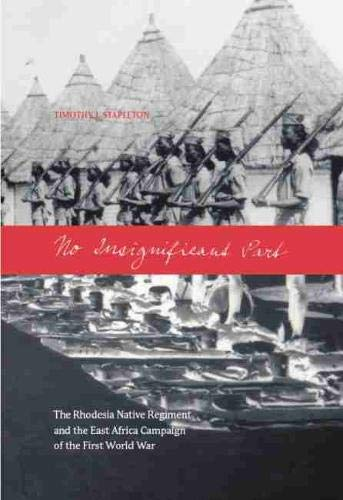 9780889204980: No Insignificant Part: The Rhodesia Native Regiment and the East Africa Campaign of the First World War