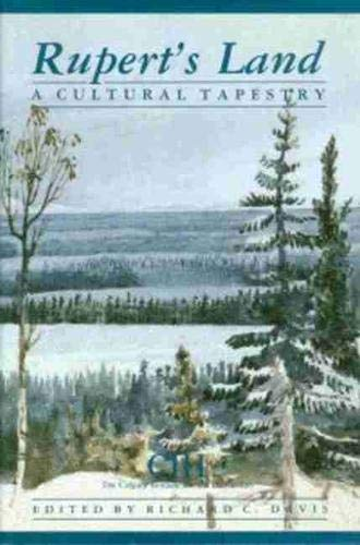 Rupert?s Land: A Cultural Tapestry (Calgary Institute: Richard C. Davis,