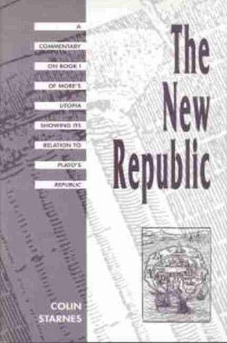 The New Republic: A Commentary on Book I of More s Utopia Showing Its Relation to Plato s Republic ...