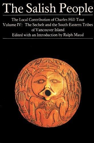 The Salish People-Vol. IV-The Sechelt and the South-Eastern Tribes of Vancouver Island.