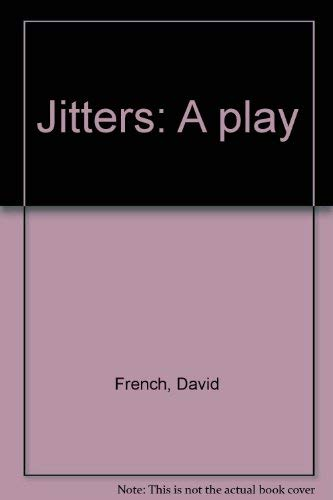 Jitters: A Play: French, David