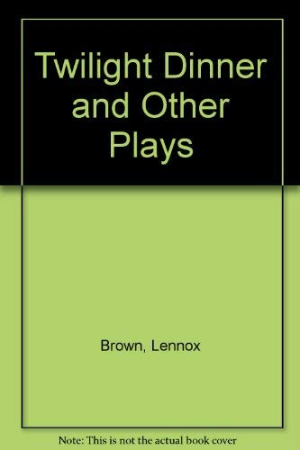 Twilight Dinner and Other Plays: Brown, Lennox
