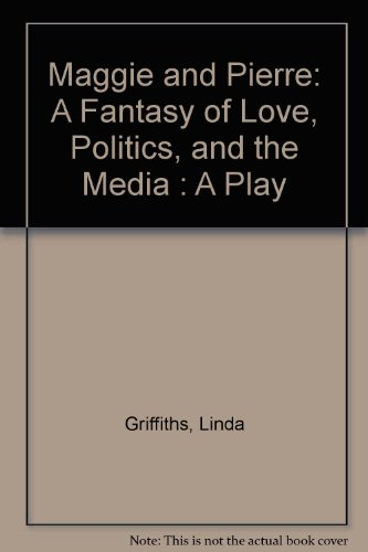 Maggie and Pierre: A Fantasy of Love,: Griffiths, Linda, Thompson,
