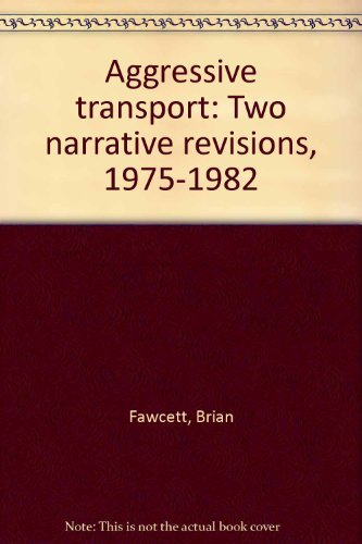 AGGRESSIVE TRANSPORT two narrative revisions 1975 - 1982: Fawcett, Brian