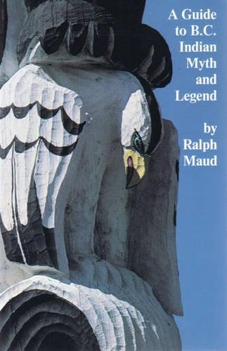 A Guide to B.C. Indian Myth and Legend (0889221898) by Ralph Maud