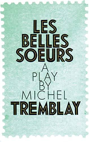 Les Belles Soeurs: (Revised): Michel Tremblay