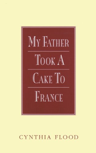 My Father Took a Cake to France (Inscribed copy): FLOOD, Cynthia