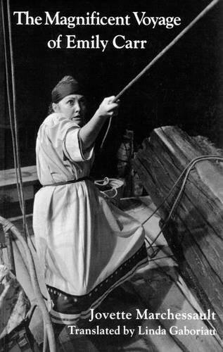 The Magnificent Voyage of Emily Carr: Jovette Marchessault; Translator-Linda