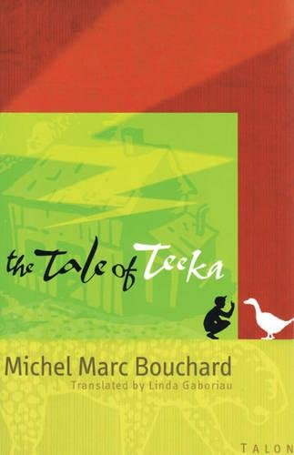 The Tale of Teeka: Michel Marc Bouchard;