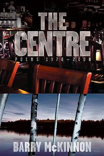 The Centre: Poems 1970–2000: McKinnon, Barry