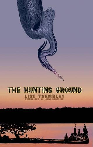 The Hunting Ground (Paperback): Lise Tremblay
