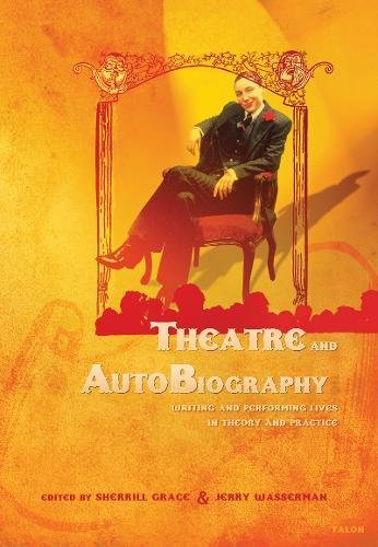 9780889225404: Theatre and AutoBiography: Writing and Performing Lives in Theory and Practice