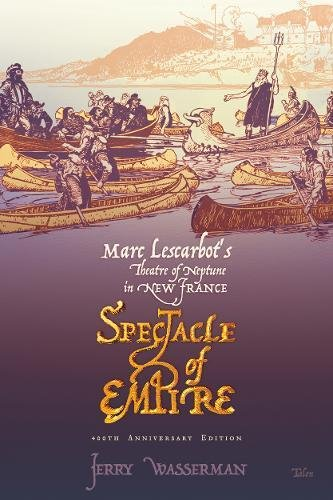 9780889225473: Spectacle of Empire: Marc Lescarbot's Theatre of Neptune in New France