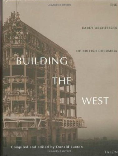 9780889225541: Building the West: The Early Architects of British Columbia