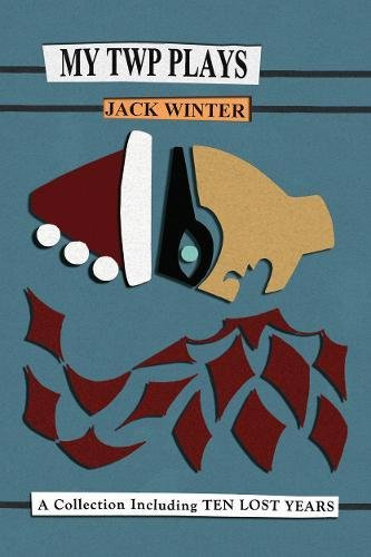 My Twp Plays: A Collection Including Ten Lost Years: Winter, Jack