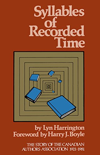 Syllables of Recorded Time: The Story of the Canadian Authors Association, 1921-1981 (319p): Lynn ...