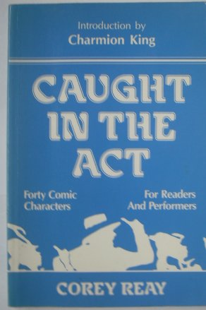 Caught in the Act: Forty Comic Characters for Readers and Performers: Reay, Corey