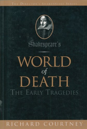 SHAKESPEARE'S WORLD OF DEATH: THE EARLY TRAGEDIES: Courtney, Richard.
