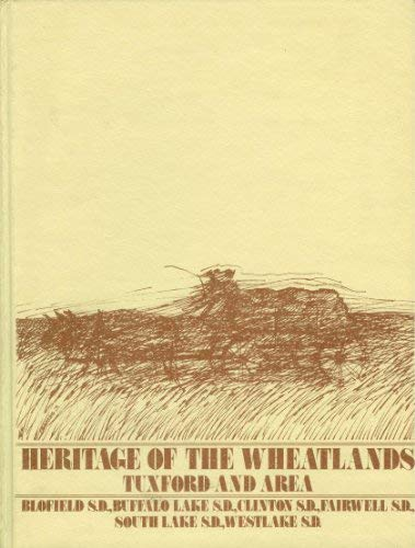 Heritage of the Wheatlands (Wheat Lands): Tuxford and Area, Blofield S.D., Buffalo Lake S.D., ...