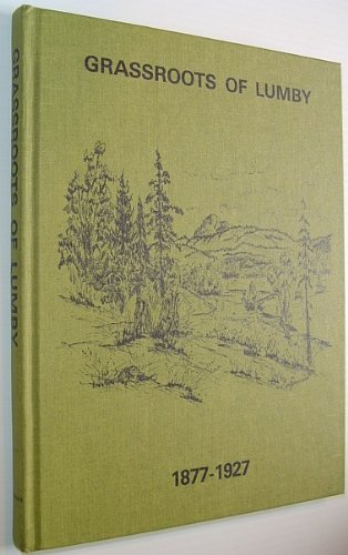 Grassroots of Lumby 1877 - 1927 Volume 1