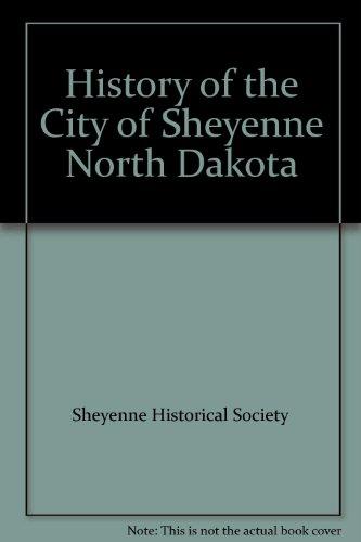 History of the City of Sheyenne North Dakota: Sheyenne Historical Society