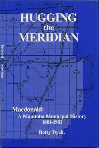 Hugging the Meridian: Macdonald, a Manitoba Municipal History, 1881-1981