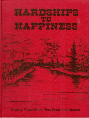 9780889252844: Hardships to Happiness. History Flows From Pine River and District